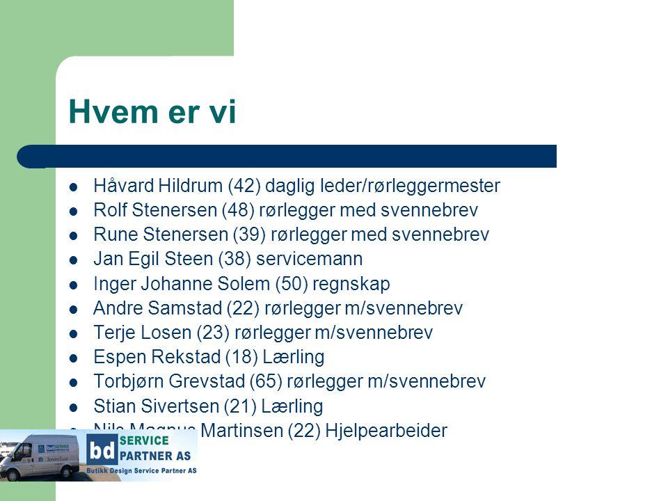 Hvem er vi  Håvard Hildrum (42) daglig leder/rørleggermester  Rolf Stenersen (48) rørlegger med svennebrev  Rune Stenersen (39) rørlegger med svenn