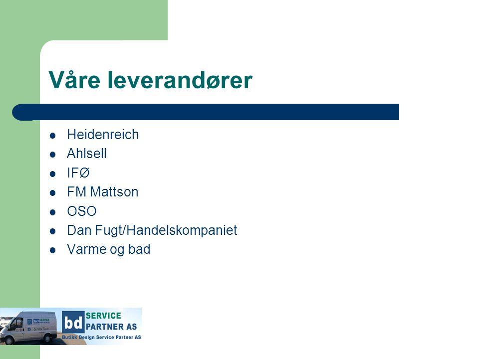 Våre leverandører  Heidenreich  Ahlsell  IFØ  FM Mattson  OSO  Dan Fugt/Handelskompaniet  Varme og bad