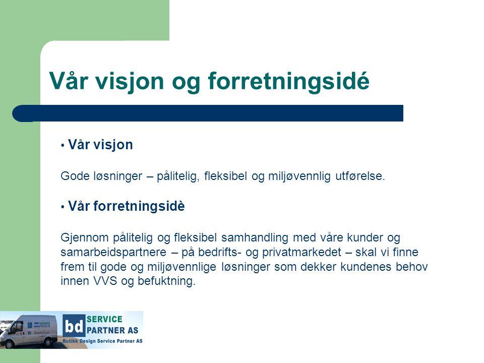 Vår visjon og forretningsidé • Vår visjon Gode løsninger – pålitelig, fleksibel og miljøvennlig utførelse. • Vår forretningsidè Gjennom pålitelig og f