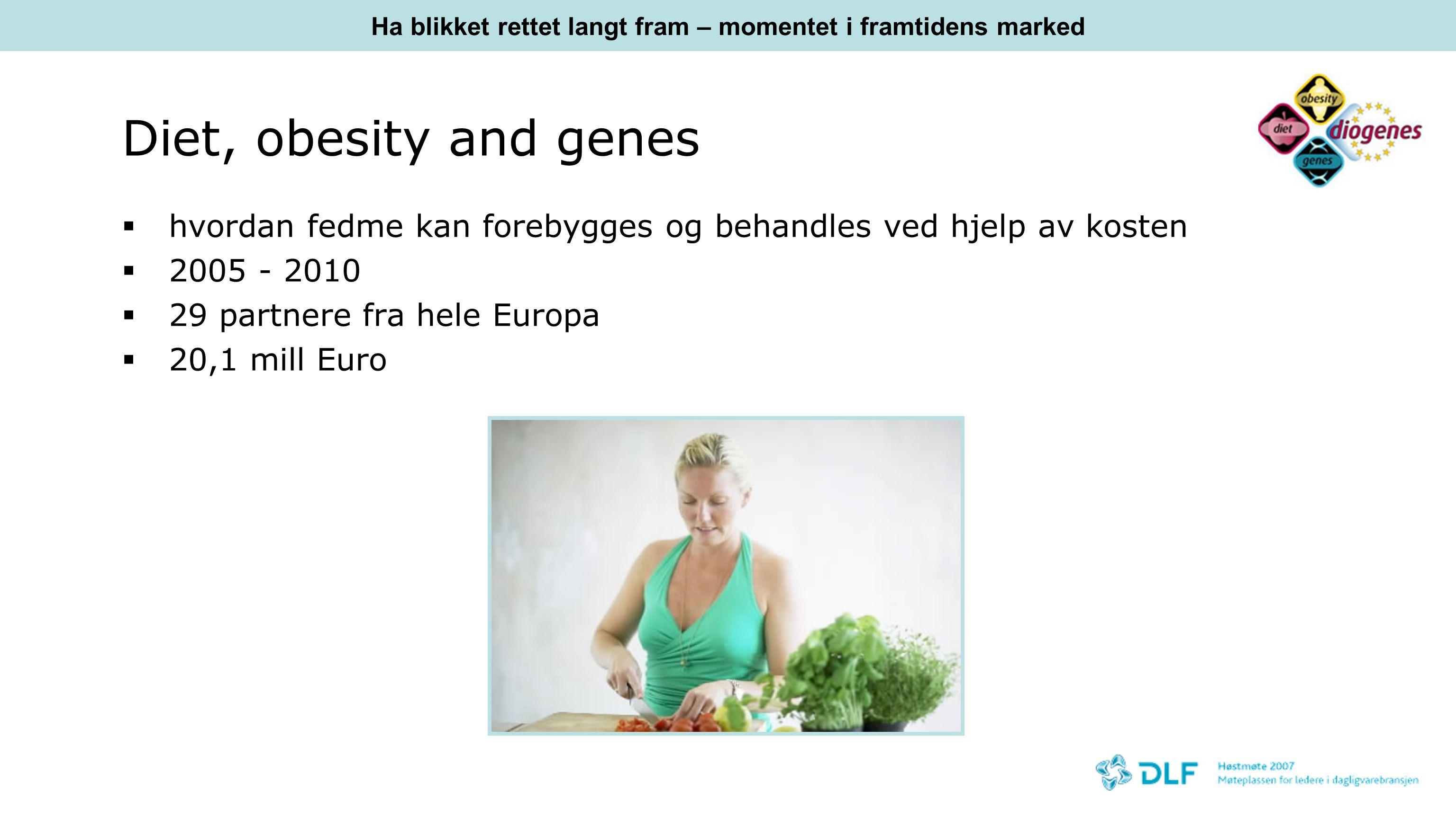 Diet, obesity and genes  hvordan fedme kan forebygges og behandles ved hjelp av kosten  2005 - 2010  29 partnere fra hele Europa  20,1 mill Euro Egen nettside for prosjektet Ha blikket rettet langt fram – momentet i framtidens marked