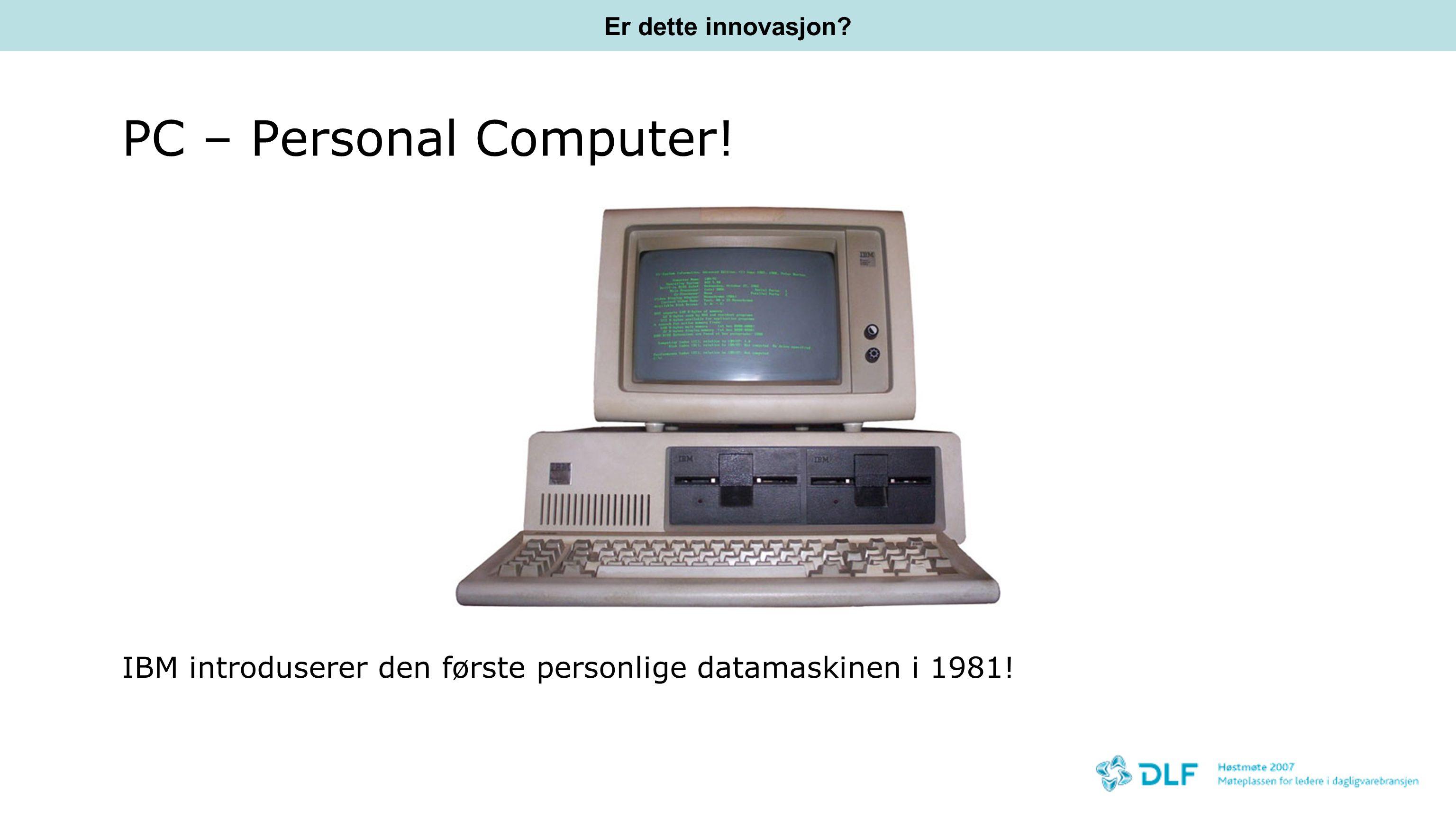 PC – Personal Computer.IBM introduserer den første personlige datamaskinen i 1981.