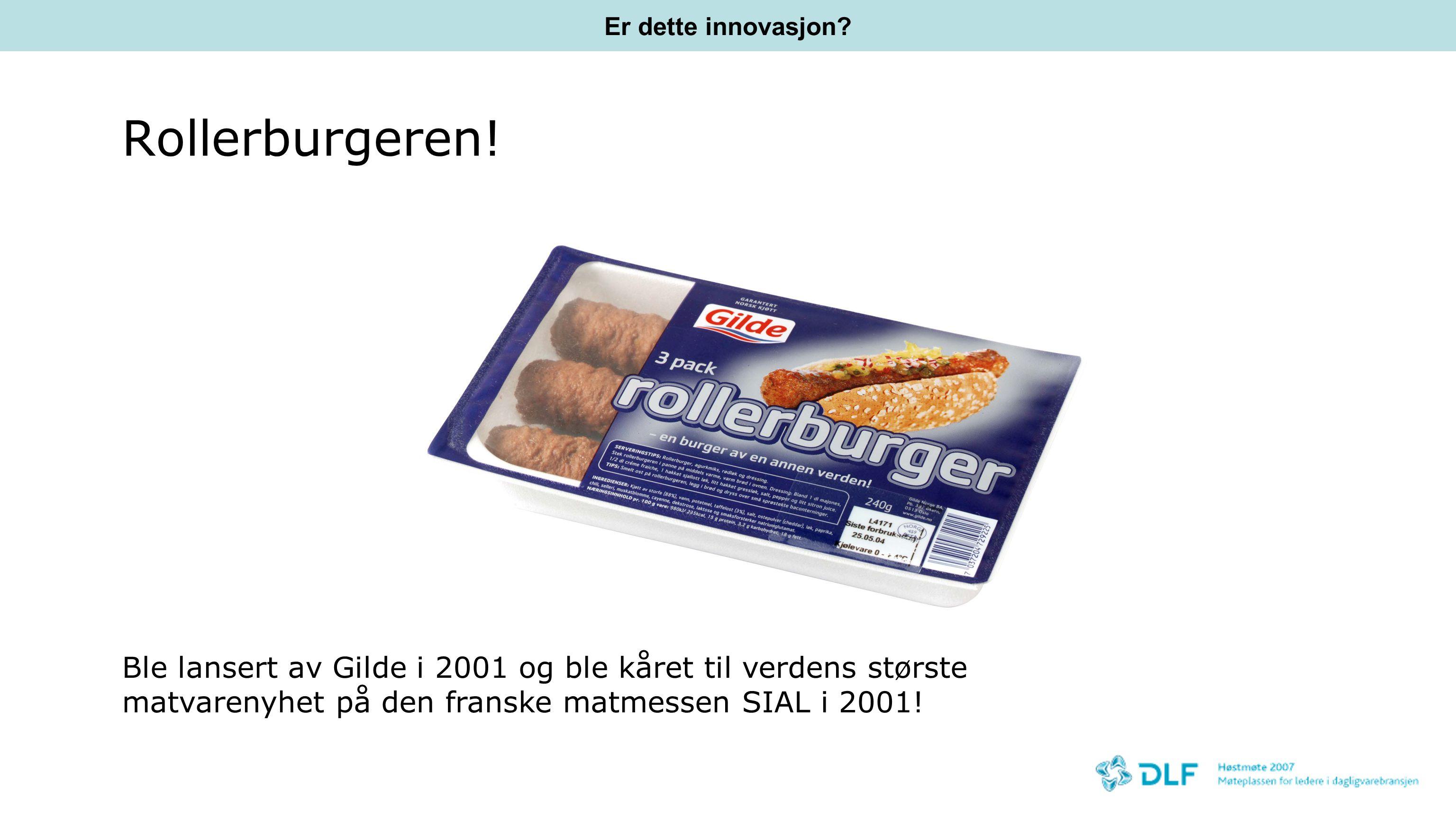 Rollerburgeren! Ble lansert av Gilde i 2001 og ble kåret til verdens største matvarenyhet på den franske matmessen SIAL i 2001! Er dette innovasjon?