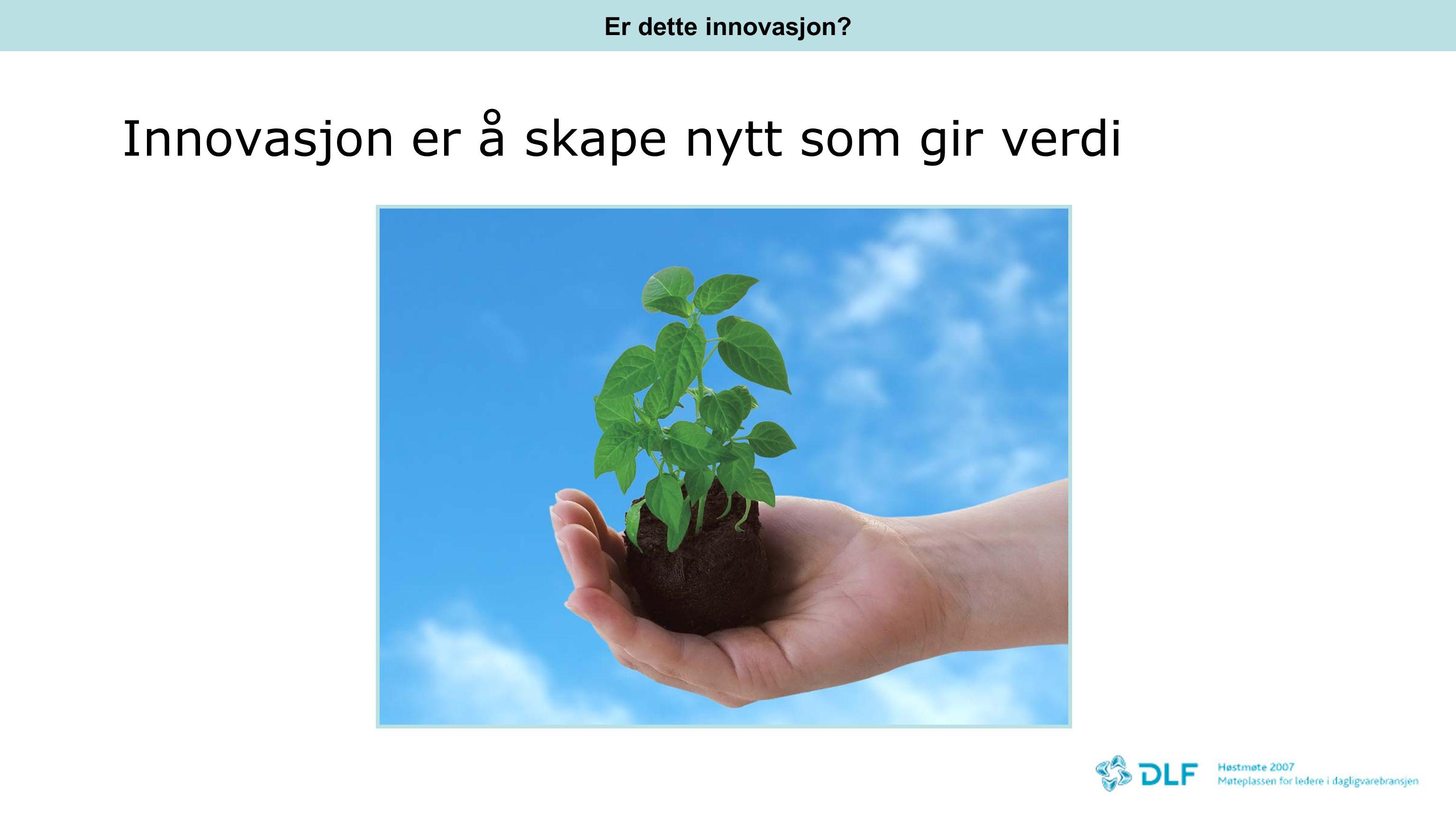 Innovasjon er å skape nytt som gir verdi Er dette innovasjon?