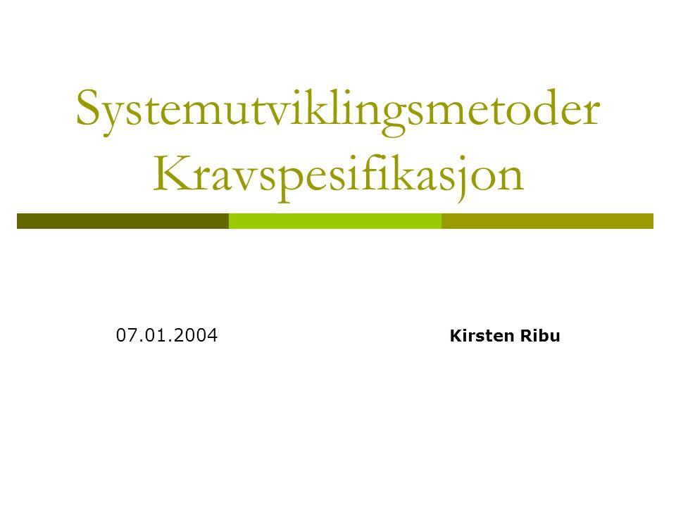 Systemutviklingsmetoder Kravspesifikasjon 07.01.2004 Kirsten Ribu