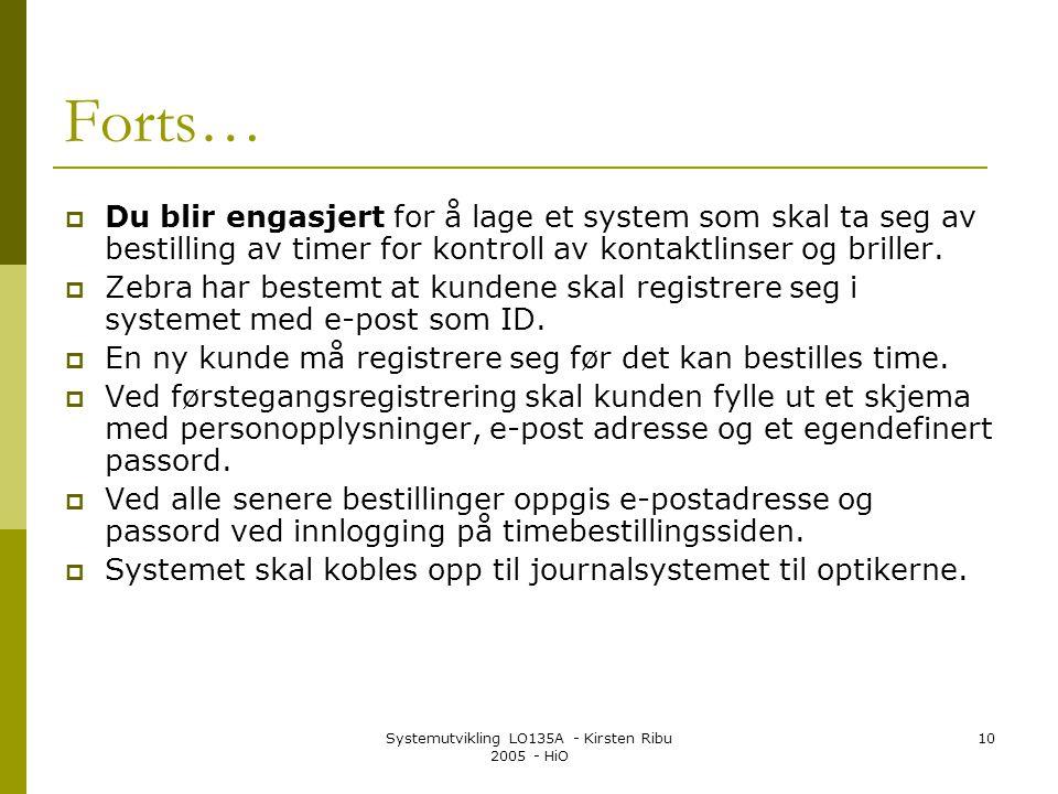 Systemutvikling LO135A - Kirsten Ribu 2005 - HiO 10 Forts…  Du blir engasjert for å lage et system som skal ta seg av bestilling av timer for kontrol