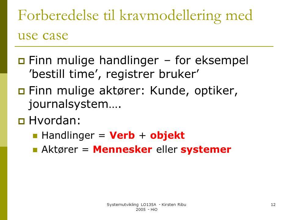 Systemutvikling LO135A - Kirsten Ribu 2005 - HiO 12 Forberedelse til kravmodellering med use case  Finn mulige handlinger – for eksempel 'bestill tim