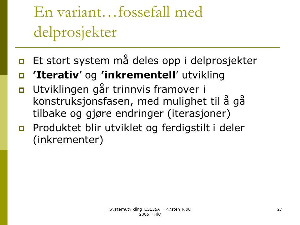 Systemutvikling LO135A - Kirsten Ribu 2005 - HiO 27 En variant…fossefall med delprosjekter  Et stort system må deles opp i delprosjekter  'Iterativ'