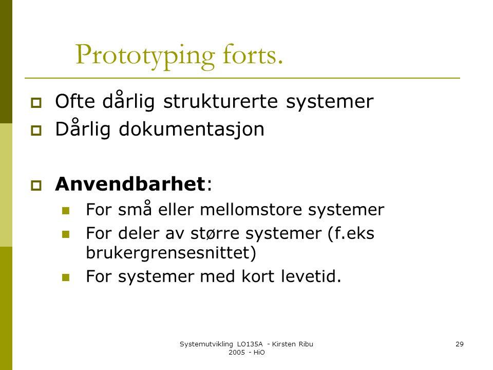 Systemutvikling LO135A - Kirsten Ribu 2005 - HiO 29 Prototyping forts.  Ofte dårlig strukturerte systemer  Dårlig dokumentasjon  Anvendbarhet:  Fo