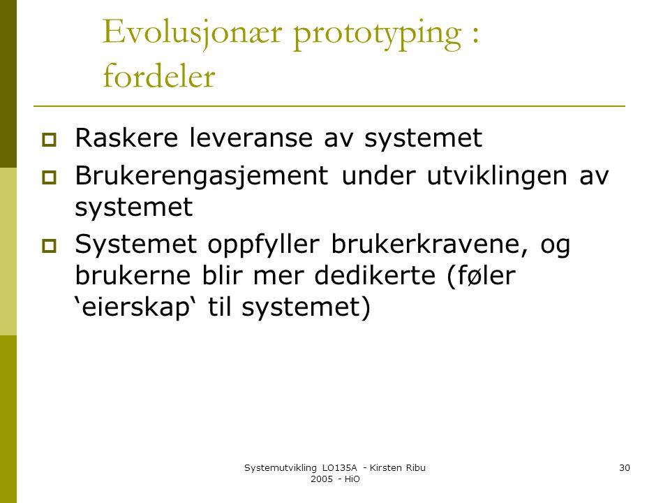 Systemutvikling LO135A - Kirsten Ribu 2005 - HiO 30 Evolusjonær prototyping : fordeler  Raskere leveranse av systemet  Brukerengasjement under utvik