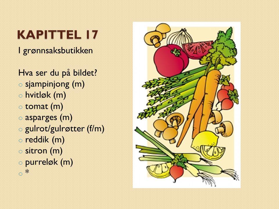 KAPITTEL 17 I grønnsaksbutikken Hva ser du på bildet? o sjampinjong (m) o hvitløk (m) o tomat (m) o asparges (m) o gulrot/gulrøtter (f/m) o reddik (m)