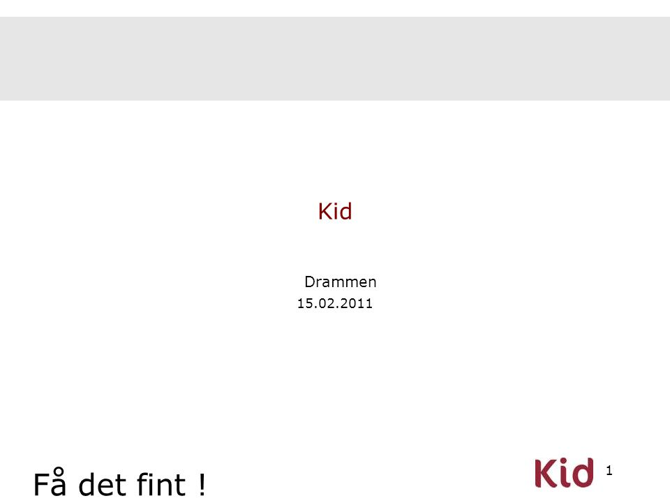 1 Kid Drammen 15.02.2011 Få det fint !