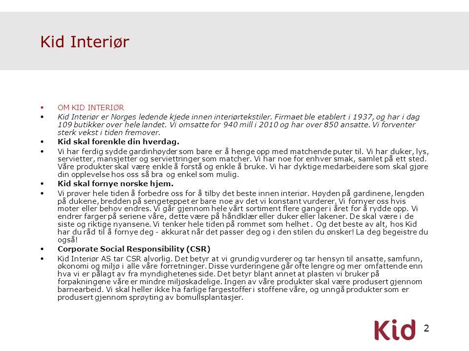 2 Kid Interiør •OM KID INTERIØR •Kid Interiør er Norges ledende kjede innen interiørtekstiler. Firmaet ble etablert i 1937, og har i dag 109 butikker