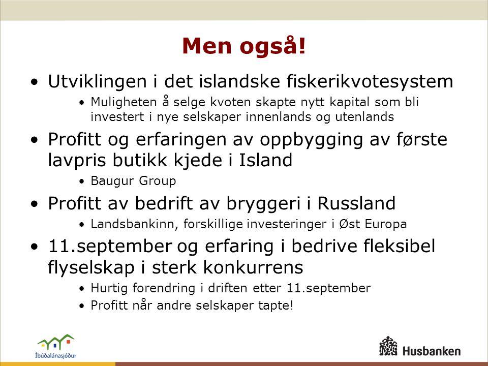 Men også! •Utviklingen i det islandske fiskerikvotesystem •Muligheten å selge kvoten skapte nytt kapital som bli investert i nye selskaper innenlands