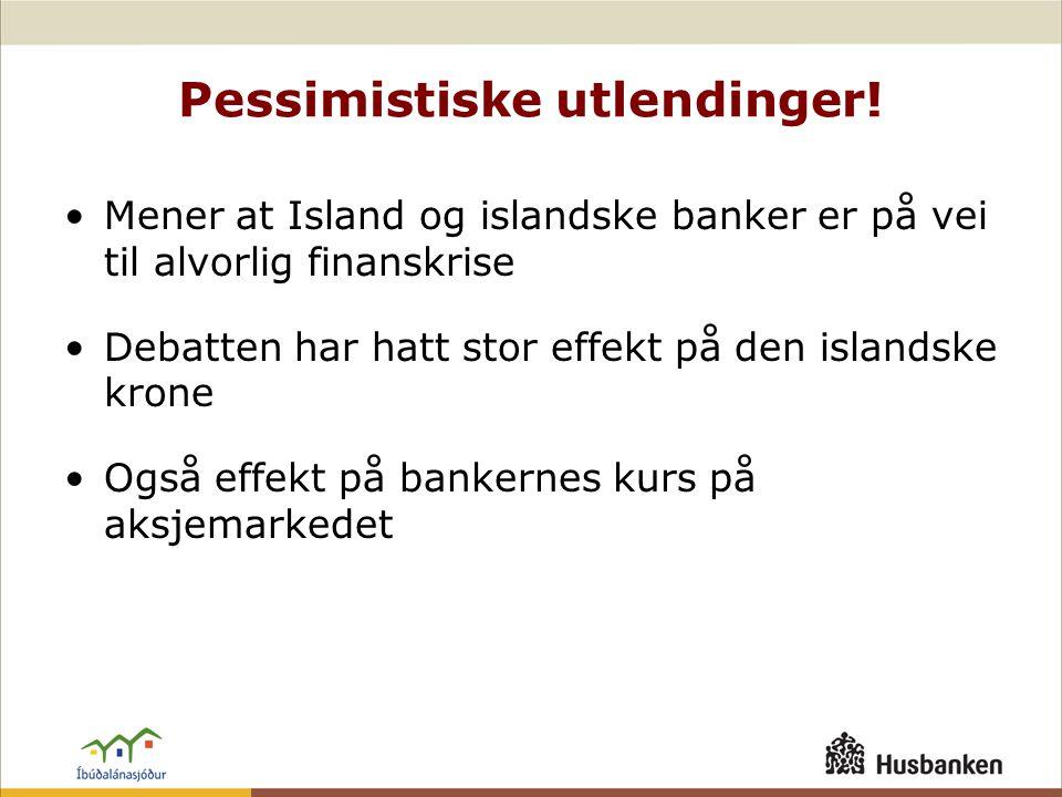 Pessimistiske utlendinger! •Mener at Island og islandske banker er på vei til alvorlig finanskrise •Debatten har hatt stor effekt på den islandske kro
