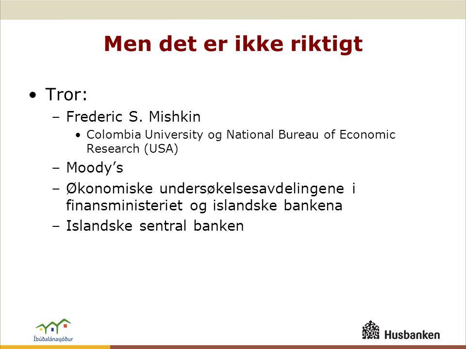 Men det er ikke riktigt •Tror: –Frederic S. Mishkin •Colombia University og National Bureau of Economic Research (USA) –Moody's –Økonomiske undersøkel