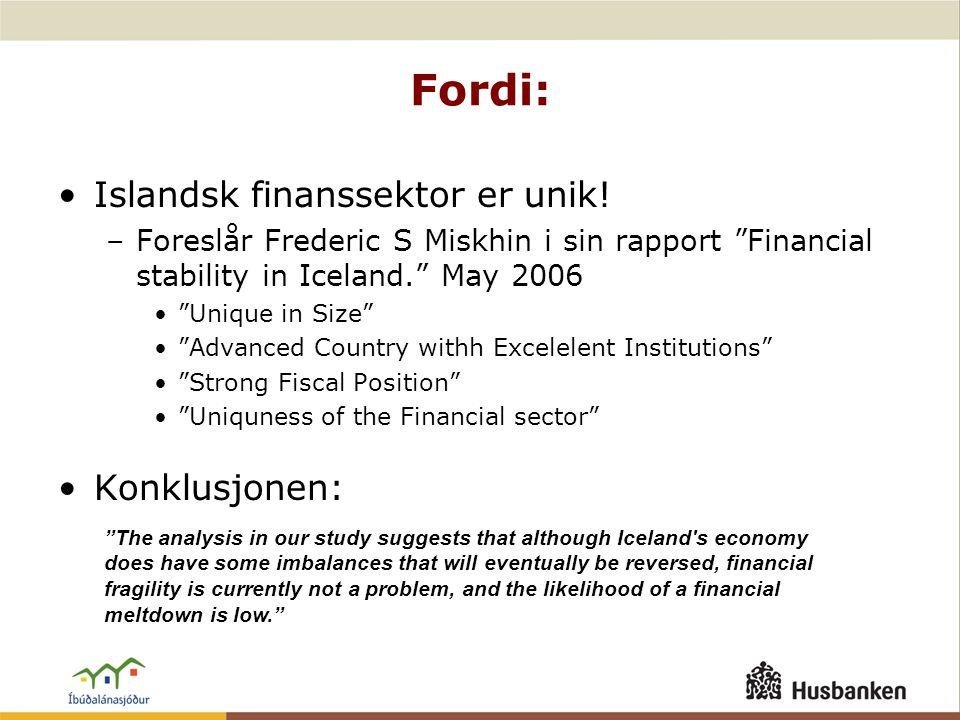 "Fordi: •Islandsk finanssektor er unik! –Foreslår Frederic S Miskhin i sin rapport ""Financial stability in Iceland."" May 2006 •""Unique in Size"" •""Advan"