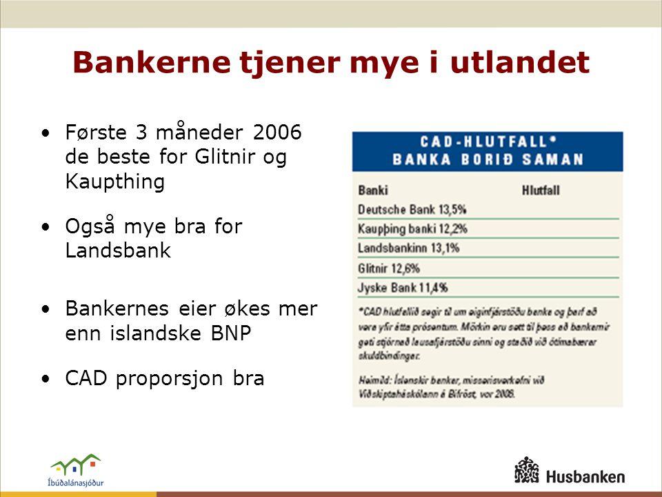 Bankerne tjener mye i utlandet •Første 3 måneder 2006 de beste for Glitnir og Kaupthing •Også mye bra for Landsbank •Bankernes eier økes mer enn islandske BNP •CAD proporsjon bra