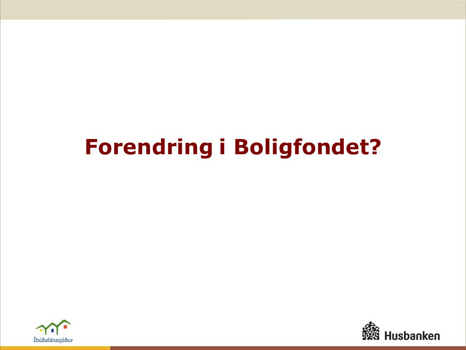 Forendring i Boligfondet?