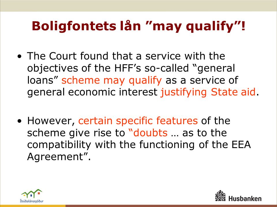 """Boligfontets lån """"may qualify""""! •The Court found that a service with the objectives of the HFF's so-called """"general loans"""" scheme may qualify as a ser"""