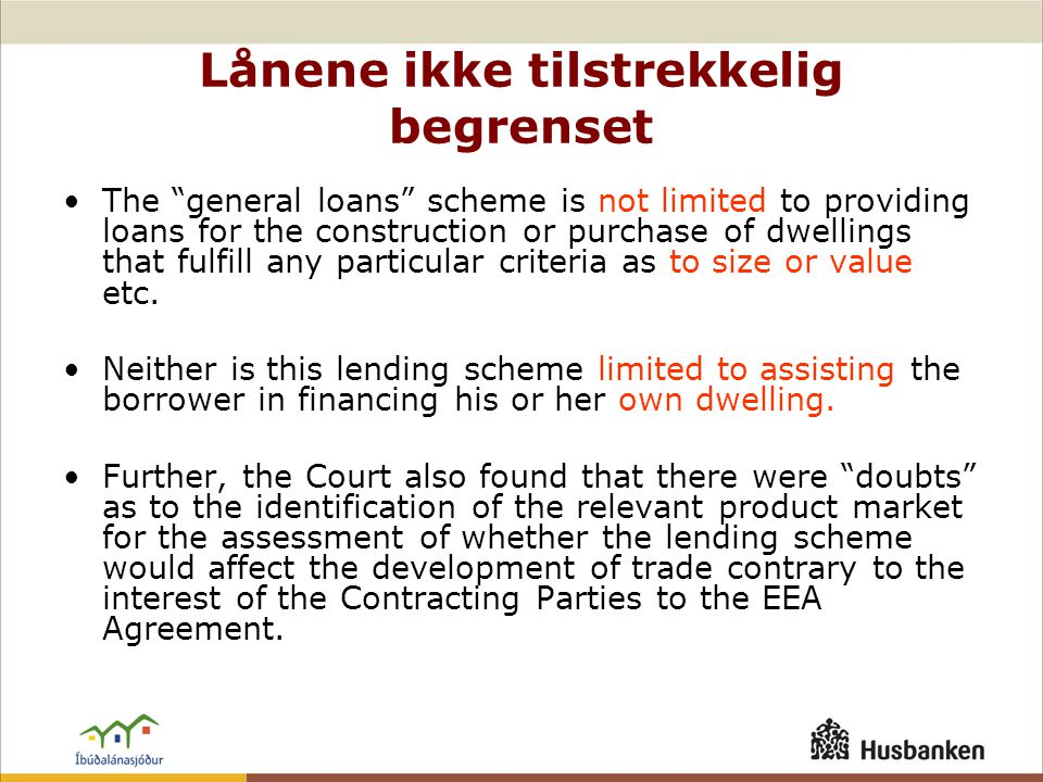 Lånene ikke tilstrekkelig begrenset •The general loans scheme is not limited to providing loans for the construction or purchase of dwellings that fulfill any particular criteria as to size or value etc.