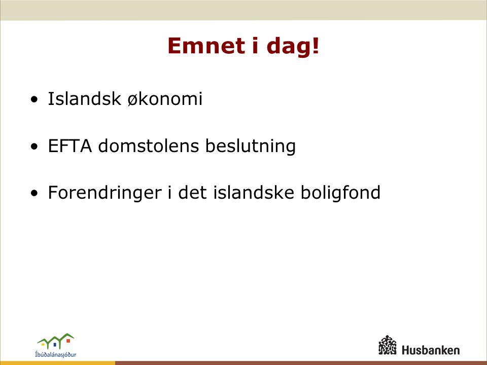 Emnet i dag! •Islandsk økonomi •EFTA domstolens beslutning •Forendringer i det islandske boligfond