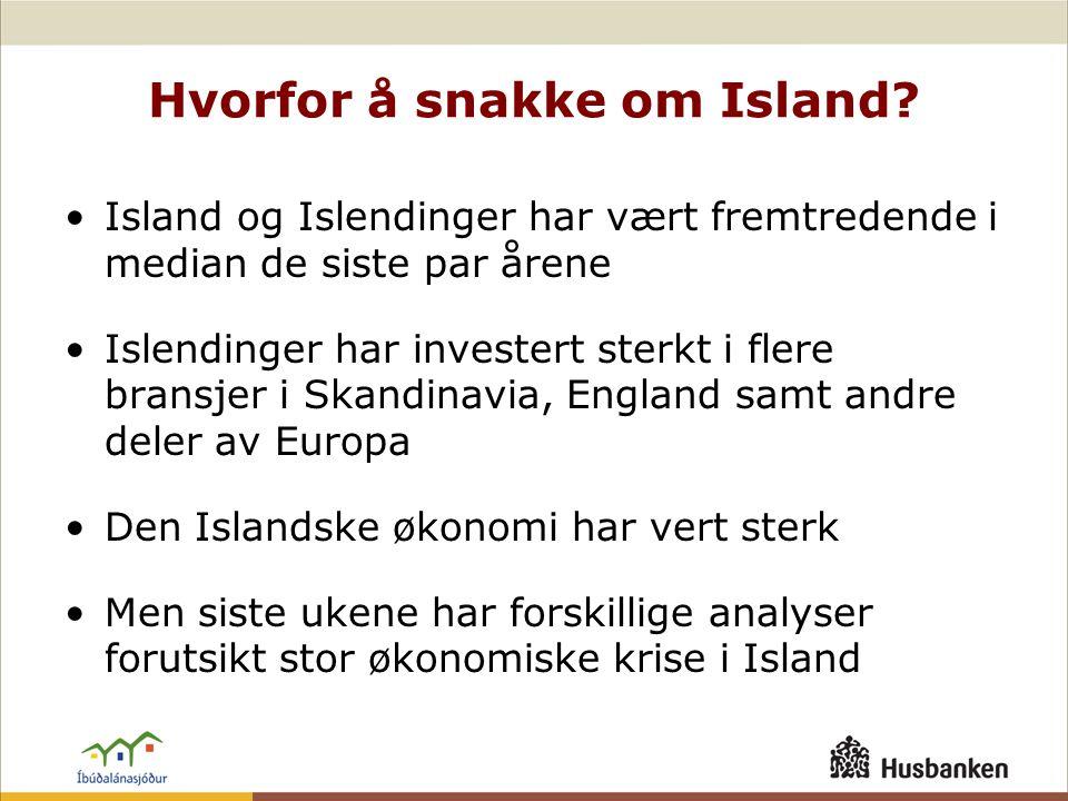 Hvorfor å snakke om Island? •Island og Islendinger har vært fremtredende i median de siste par årene •Islendinger har investert sterkt i flere bransje