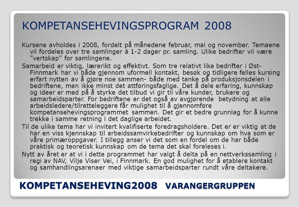 KOMPETANSEHEVING2008 VARANGERGRUPPEN KOMPETANSEHEVINGSPROGRAM 2008 Kursene avholdes i 2008, fordelt på månedene februar, mai og november.