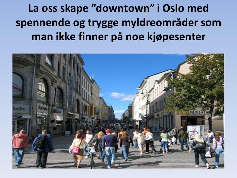 La oss skape downtown i Oslo med spennende og trygge myldreområder som man ikke finner på noe kjøpesenter