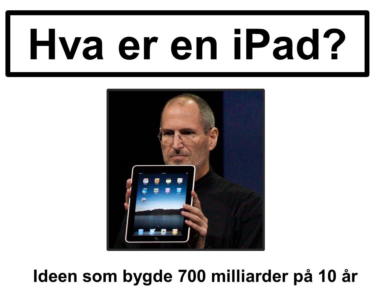 Hva er en iPad? Ideen som bygde 700 milliarder på 10 år