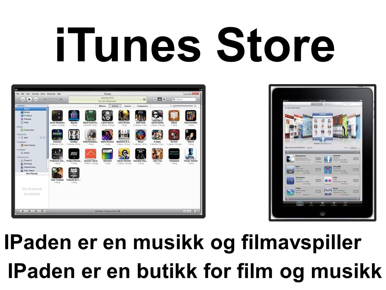 IPaden er en musikk og filmavspiller IPaden er en butikk for film og musikk iTunes Store