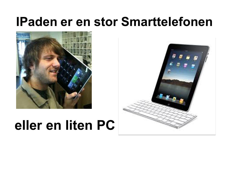 IPaden er en stor Smarttelefonen eller en liten PC