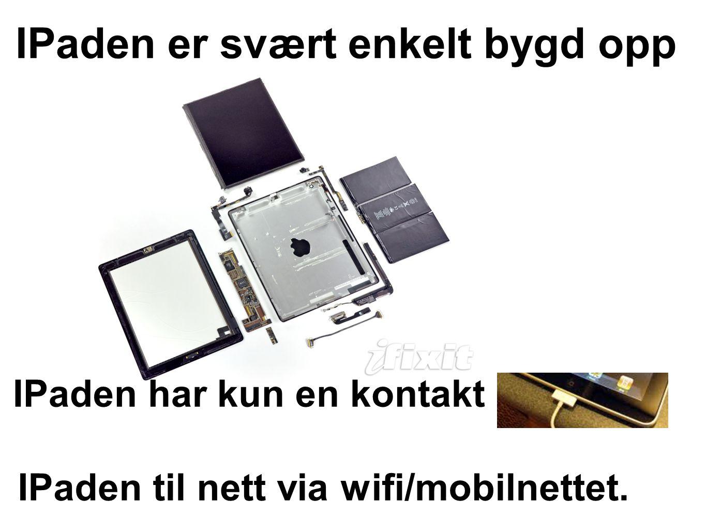 IPaden til nett via wifi/mobilnettet. IPaden er svært enkelt bygd opp IPaden har kun en kontakt