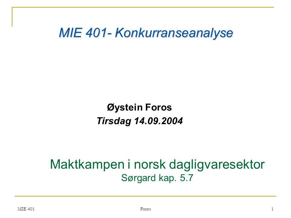 MIE 401 Foros 1 Øystein Foros Tirsdag 14.09.2004 MIE 401- Konkurranseanalyse Maktkampen i norsk dagligvaresektor Sørgard kap. 5.7