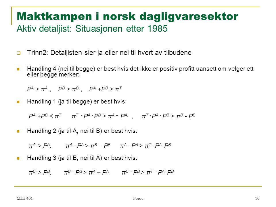 MIE 401 Foros 10 Maktkampen i norsk dagligvaresektor Aktiv detaljist: Situasjonen etter 1985  Trinn2: Detaljisten sier ja eller nei til hvert av tilb