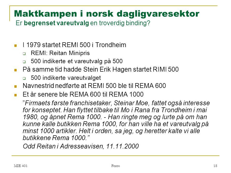 MIE 401 Foros 18  I 1979 startet REMI 500 i Trondheim  REMI: Reitan Minipris  500 indikerte et vareutvalg på 500  På samme tid hadde Stein Erik Ha