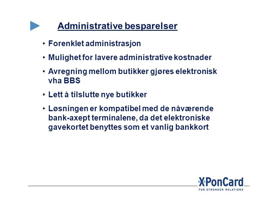 Administrative besparelser •Forenklet administrasjon •Mulighet for lavere administrative kostnader •Avregning mellom butikker gjøres elektronisk vha B