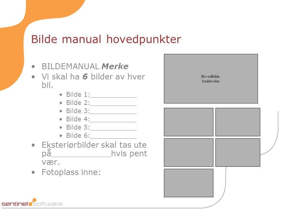 Bilde manual hovedpunkter •BILDEMANUAL Merke •Vi skal ha 6 bilder av hver bil.