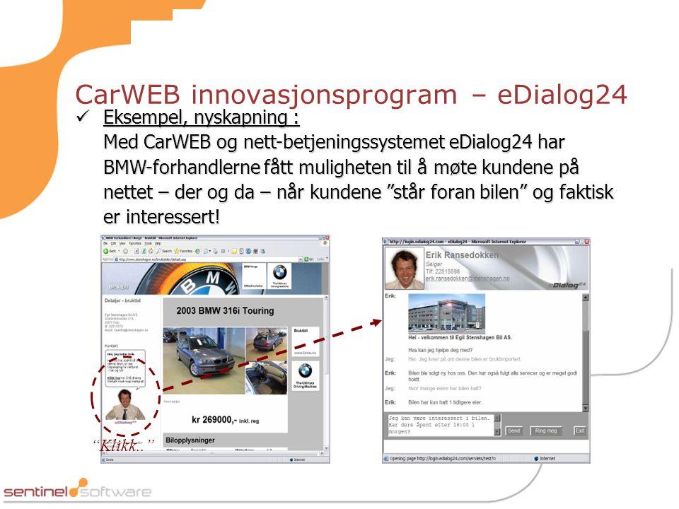 CarWEB innovasjonsprogram – eDialog24  Eksempel, nyskapning : Med CarWEB og nett-betjeningssystemet eDialog24 har BMW-forhandlerne fått muligheten til å møte kundene på nettet – der og da – når kundene står foran bilen og faktisk er interessert.