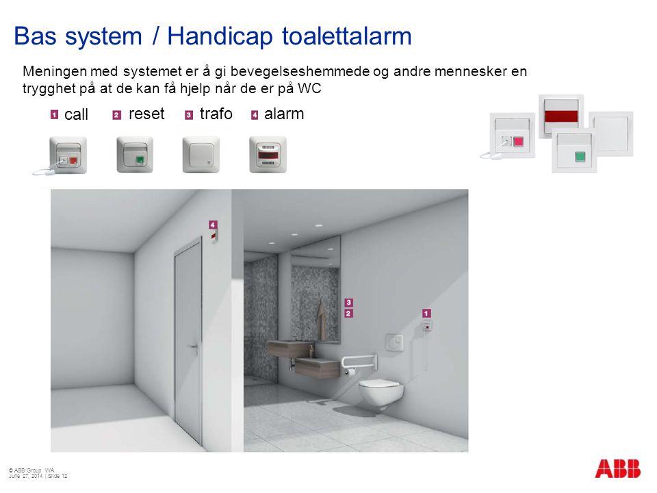 Bas system / Handicap toalettalarm © ABB Group WA June 27, 2014 | Slide 12 Meningen med systemet er å gi bevegelseshemmede og andre mennesker en trygg