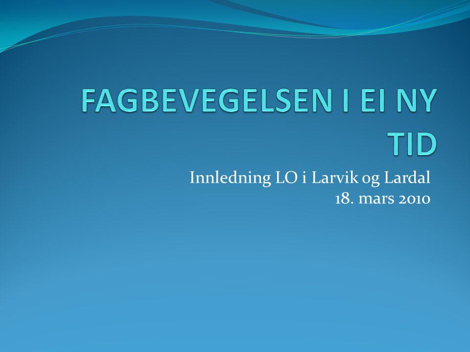 Innledning LO i Larvik og Lardal 18. mars 2010