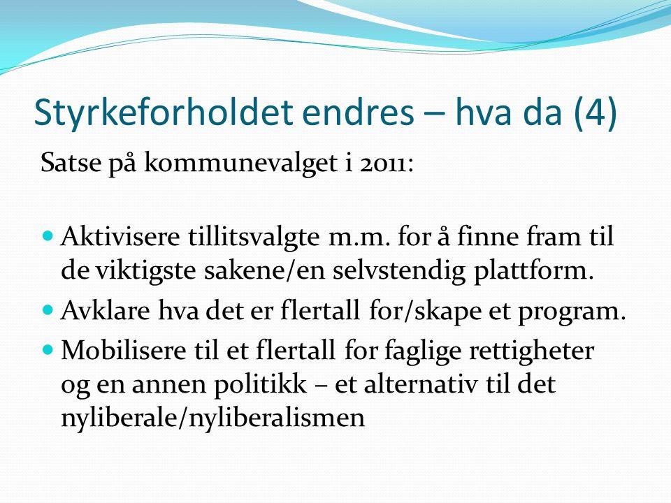 Styrkeforholdet endres – hva da (4) Satse på kommunevalget i 2011:  Aktivisere tillitsvalgte m.m.