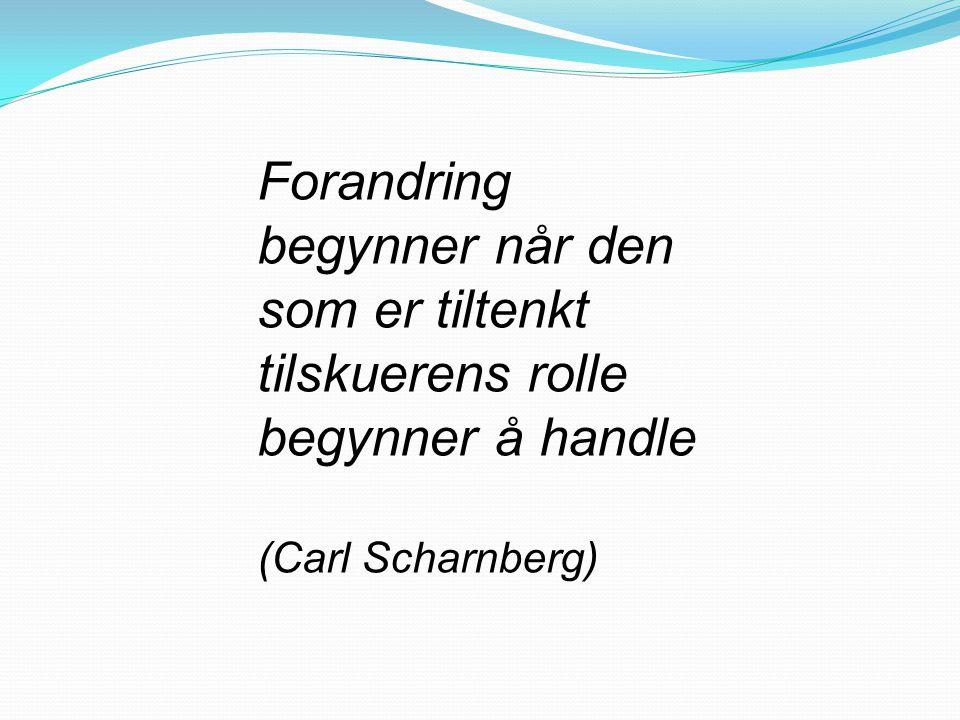 Forandring begynner når den som er tiltenkt tilskuerens rolle begynner å handle (Carl Scharnberg)