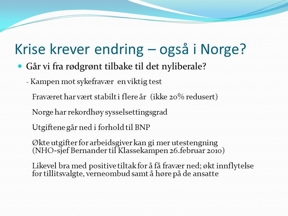 Krise krever endring – også i Norge?  Går vi fra rødgrønt tilbake til det nyliberale? - Kampen mot sykefravær en viktig test Fraværet har vært stabil