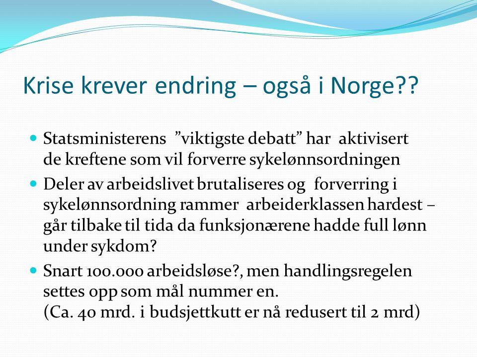 """Krise krever endring – også i Norge??  Statsministerens """"viktigste debatt"""" har aktivisert de kreftene som vil forverre sykelønnsordningen  Deler av"""