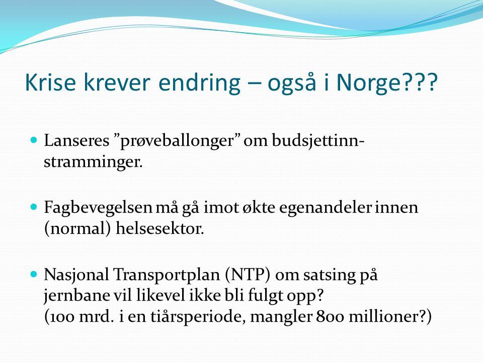 """Krise krever endring – også i Norge???  Lanseres """"prøveballonger"""" om budsjettinn- stramminger.  Fagbevegelsen må gå imot økte egenandeler innen (nor"""