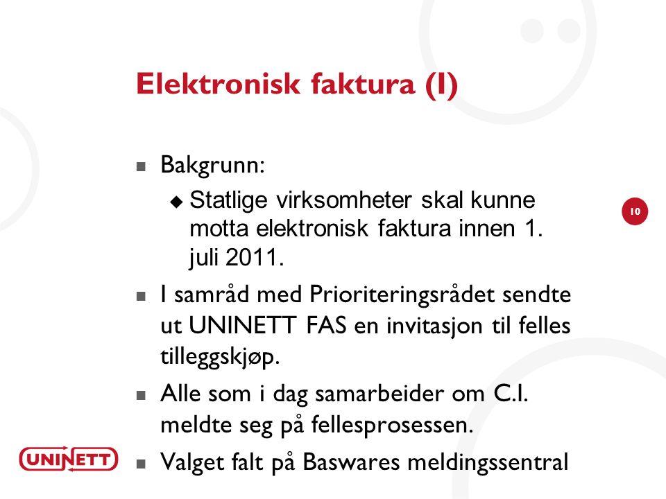 10 Elektronisk faktura (I)  Bakgrunn:  Statlige virksomheter skal kunne motta elektronisk faktura innen 1. juli 2011.  I samråd med Prioriteringsrå