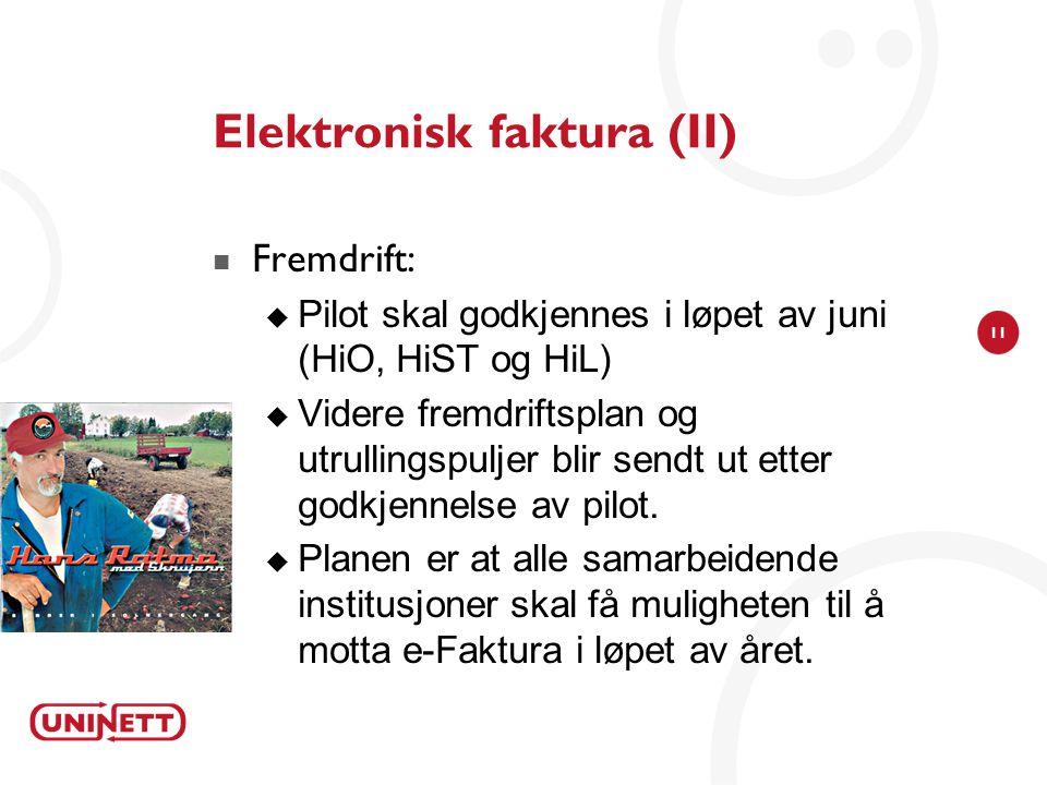 11 Elektronisk faktura (II)  Fremdrift:  Pilot skal godkjennes i løpet av juni (HiO, HiST og HiL)  Videre fremdriftsplan og utrullingspuljer blir s