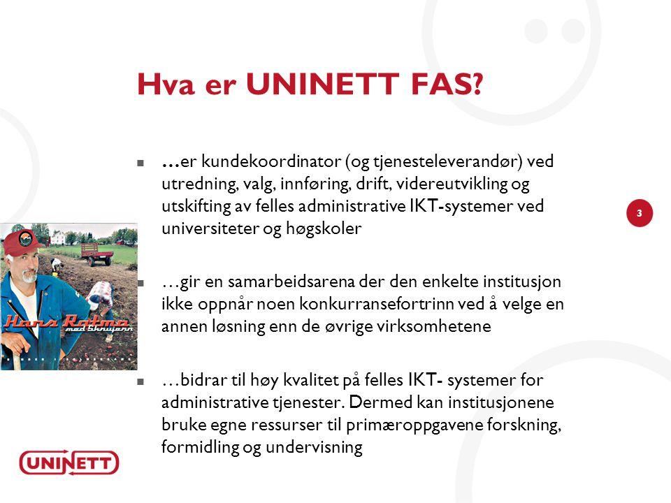3 Hva er UNINETT FAS?  …er kundekoordinator (og tjenesteleverandør) ved utredning, valg, innføring, drift, videreutvikling og utskifting av felles ad