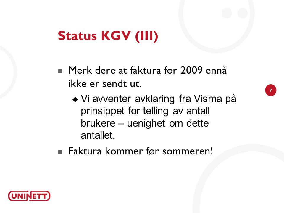 7 Status KGV (III)  Merk dere at faktura for 2009 ennå ikke er sendt ut.  Vi avventer avklaring fra Visma på prinsippet for telling av antall bruker