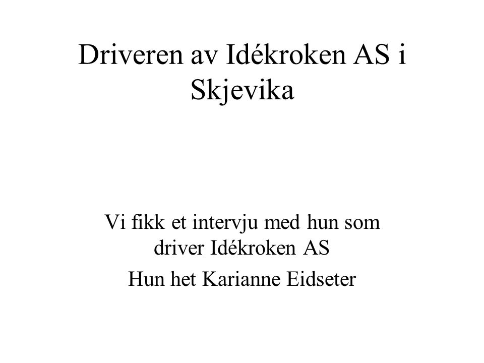 Driveren av Idékroken AS i Skjevika Vi fikk et intervju med hun som driver Idékroken AS Hun het Karianne Eidseter